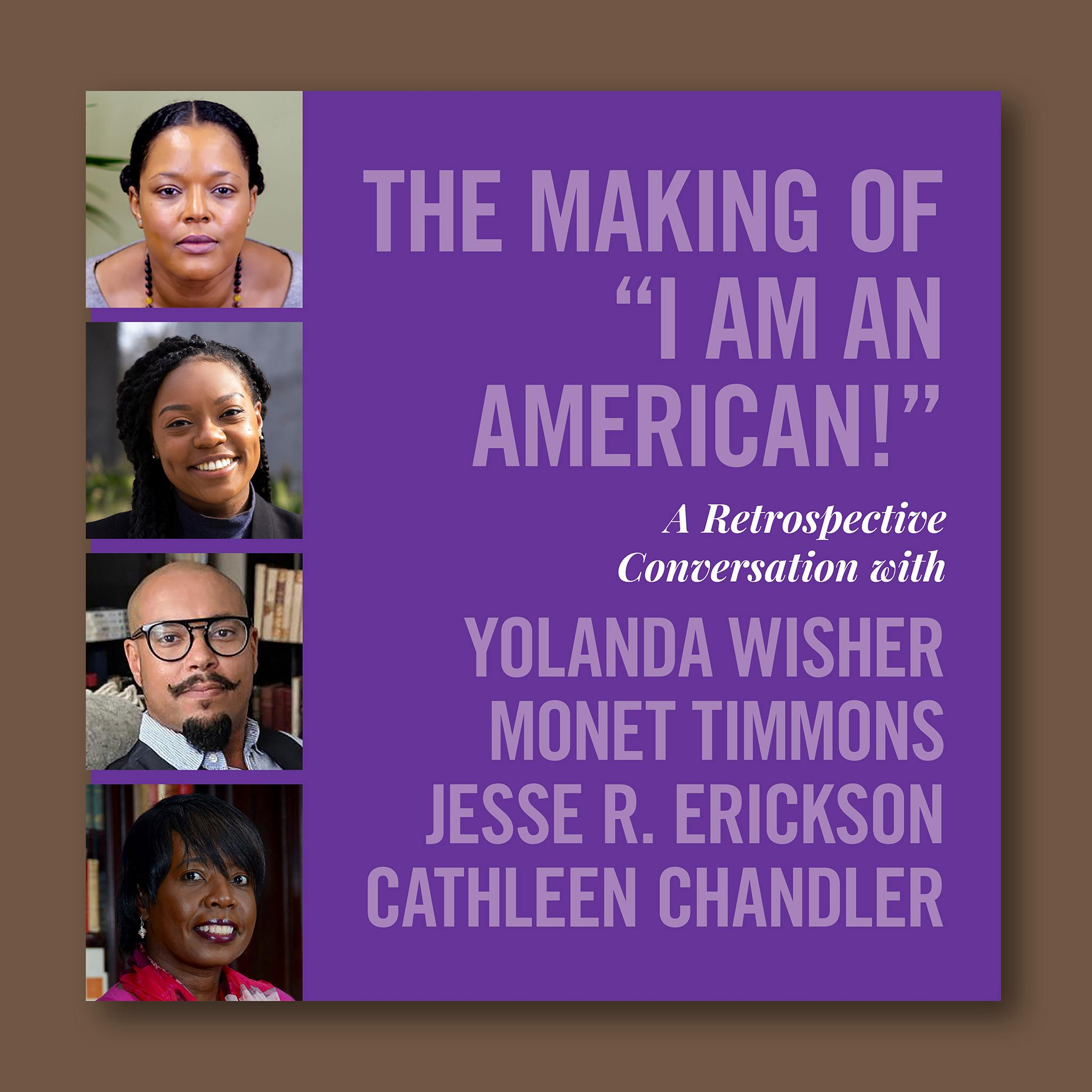 "Episode 8: The Making of ""I Am an American!"": A Retrospective Conversation with Yolanda Wisher, Monet Timmons, Jesse Erickson, and Cathleen Chandler"